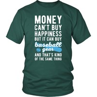 Funny T Shirt - Money can't buy happiness but it can buy baseball gear and that's kind of the same thing T Shirt