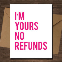I'm Yours No Refunds Card Funny Valentine Love Boyfriend Girlfriend Love Anniversary Engagement