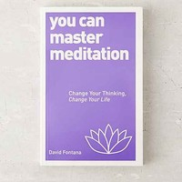 You Can Master Meditation: Change Your Mind, Change Your Life By David Fontana