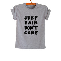 Jeep hair don't care T Shirt Grey Grunge Hipster Tumblr Fangirl Shirt Womens Teens Girls Tops Graphic Tee Fitness Cool Summer Spring Fashion