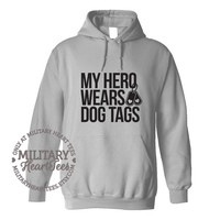 My Hero Wears Dog Tags military sweatshirt for Army, Air Force, Navy, Marines, Wife, Mom, Sister, Fiance, Girlfriend