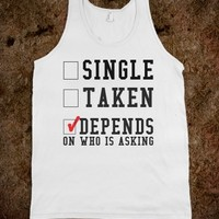 Single depends on who is asking tank top tee t shirt