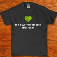 In a relationship with Marijuana 420 friendly adult unisex t-shirt