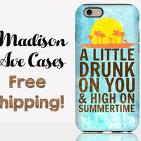 A Little Drunk On You & High On Summertime Phone Case