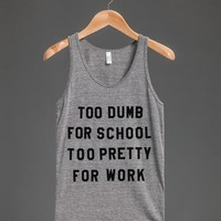 TOO DUMB FOR SCHOOL TOO PRETTY FOR WORK TANK TOP (ID6030100)
