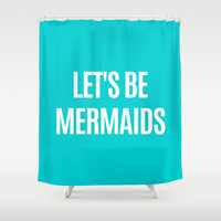 Let's Be Mermaids (Turquoise) Shower Curtain by CreativeAngel