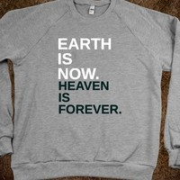 EARTH IS NOW HEAVEN IS FOREVER