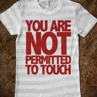 You are NOT permitted to touch
