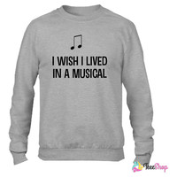 I wish I lived in a musical Crewneck sweatshirtt