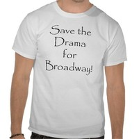 Save the Drama...Broadway! T Shirts from Zazzle.com