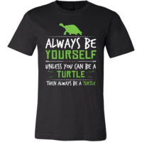 Turtle Shirt - Always Be a Turtle - Animal Lover Gift