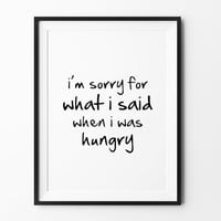 Hungry Printable art, instant download, printable wall art, i am sorry for what i said, wall decor, black and white