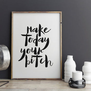 "PRINTABLE ""Make today your bitch"" Fashion Poster Teen Poster Girl Poster Girl Room Decor Fashion Print Wall Art Word Art Fashion Typography"