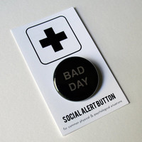 BAD DAY Button - Social Alert Button, down on your luck, sad story, rough times, black button, stocking stuffer