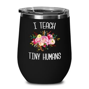 Teaching Tiny Humans Wine Tumbler Funny Preschool Teacher Tumbler Pre K Gift Floral Insulated Hot Cold Travel Cup BPA Free
