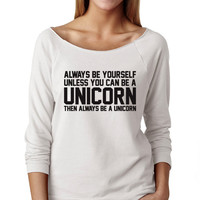 Always Be Yourself Unless You Can Be A Unicorn Wide Neck Shirt, Wideneck Shirt For Women