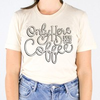 Only Here for the Coffee Shirt