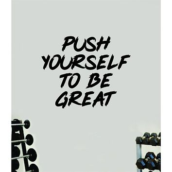 Push Yourself To Be Great V2 Decal Sticker Wall Vinyl Art Wall Bedroom Room Decor Motivational Inspirational Teen Sports Gym Fitness Lift Health