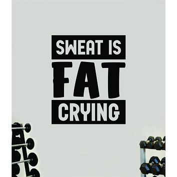 Sweat is Fat Crying V2 Quote Wall Decal Sticker Vinyl Art Decor Bedroom Room Boy Girl Inspirational Motivational Gym Fitness Health Exercise Lift Beast
