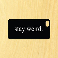 Stay Weird Quote Phone Case iPhone 4 / 4s / 5 / 5s / 5c /6 / 6s /6+ Apple Samsung Galaxy S3 / S4 / S5 / S6