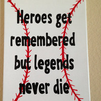 Heroes get remembered but legends never die. Field of dreams. Baseball. 9 x 12 canvas sign quote