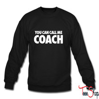You Can Call Me Coachr4 sweatshirt