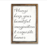 Always keep your beautiful imagination & exquisite humor wooden sign framed out in reclaimed wood frame inspirational signs quotes