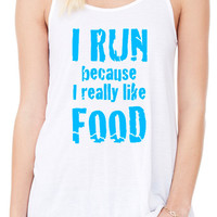 I Run Because I Really Like Food Tank, Workout Tank Top, Gym Tank, Running Tank Top, Funny Working Out Tank Top, Crossfit Tank B-290-TANK