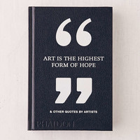 Art Is the Highest Form of Hope & Other Quotes by Artists By Phaidon Editors - Urban Outfitters