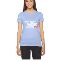 Without Music, Life Would B Flat - Women's Tee