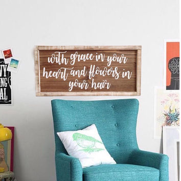 FREE SHIPPING - With Grace in Your Heart and Flowers in Your Hair Wood Sign, Song Lyric Sign, Song Lyrics Wall Art