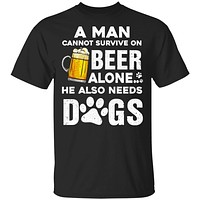 A Man Cannot Survive On Beer Alone He Also Needs Dog