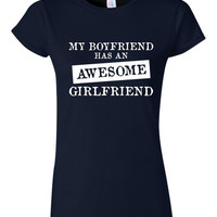 My BOYFRIEND Has An AWESOME GIRLFRIEND Great T Shirt for Girlfriend Holiday Just Because Show her Shes Awesome Juniors Ladies Womans Unisex