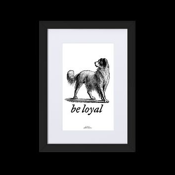 Be Loyal Framed Matted Print