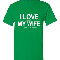 I LOVE IT When My WIfe Lets Me Play Poker Holdem Texas Holdem Poker Unisex T Shirt Printed Sizes Youth Small Thru Adult 5xl