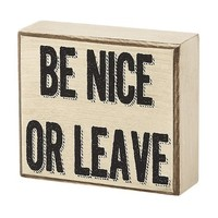 """Be Nice or Leave"" - Solid Wood Box Sign"