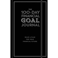 The 100-Day Financial Goal Journal: Build a Plan for Your Financial Future