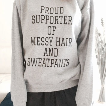 Proud supporter of messy hair and sweatpants sweatshirt grey crewneck fangirls jumper funny saying fashion