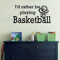 """I'D RATHER BE PLAYING BASKETBALL ~ WALL DECAL, Larger size 9"""" X 21"""""""