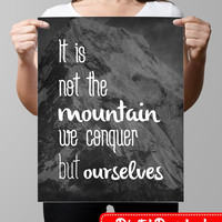 Inspirational Quote Print, printable wall art decor,  it is not the mountain we conquer but ourselves - digital typography