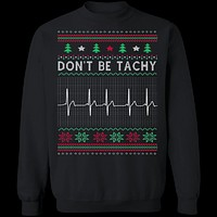 Don't Be Tachy Ugly Christmas T-Shirt