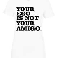 Your ego is not your amigo t shirt