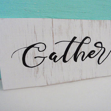 Gather sign - Rustic gather sign - Farmhouse sign - Wooden gather sign - Farmhouse decor - Housewarming gift - Fixer upper decor