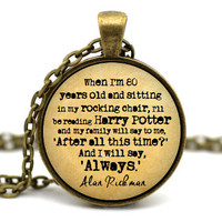 Severus Snape, When I'm 80 years old, I'll be reading Harry Potter', Alan Rickman, After all this time? Always Necklace, Harry Potter