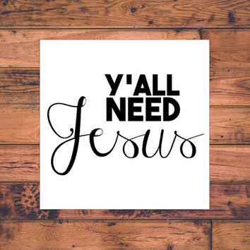 Y'all Need Jesus Decal | Jesus Car Decal | Preppy Car Decal | MacBook Decal | Christian Decal | Country Decal | Preppy Girl Decal  | 248