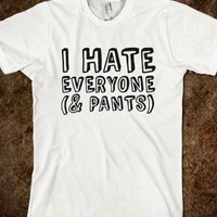 I HATE EVERYONE AND PANTS T-SHIRT (ICL03BLKT)