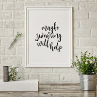 """Humorous print """"Maybe swearing will help"""" Swear quote Office wall decor Funny print Humorous print Art Printable Funny Wall Art Poster Print"""