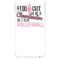 Volleyball  I was too cute to be a cheerleader - iphone 6 Plus Case