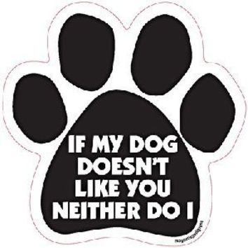 """6"""" Dog/Animal Paw Print Magnet - Works on Cars, Trucks, Refrigerators and More (If My Dog Doesn't Like You Neither Do I)"""