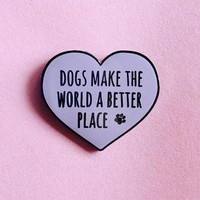 Dogs make the world a better place